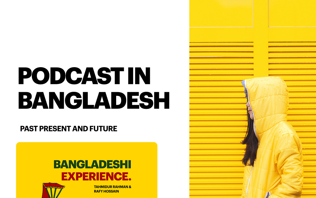 Podcast in Bangladesh: The society and culture to embrace new form of online media consumption in Bangladesh