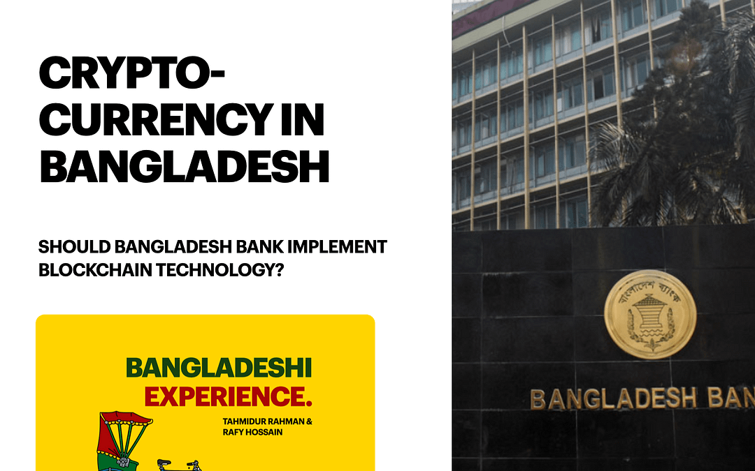 Cryptocurrency in Bangladesh : Should the Bangladeshi Central Bank implement blockchain as its central currency